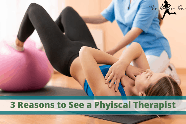 reasons to see a physical therapist as a runner. why runners need to see a physical therapist